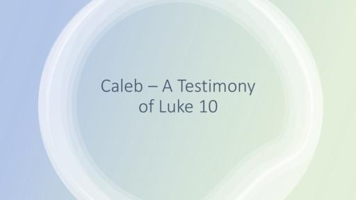 Caleb--A Testimony of Luke 10