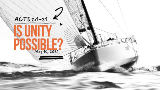 Acts 2:1-21 Is Unity Possible?