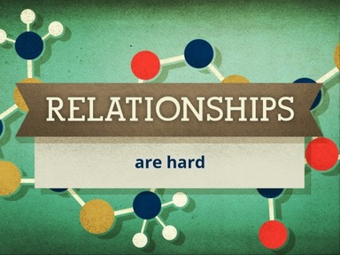 Relationships are hard 5/16/21