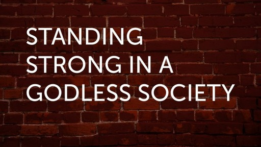 Standing Strong in Godless Society by Pastor Mark Sage