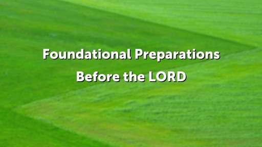 Foundational Preparations Before the LORD