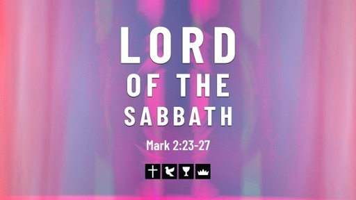 5-16-21 Lord of the Sabbath - Mark 2:23-27