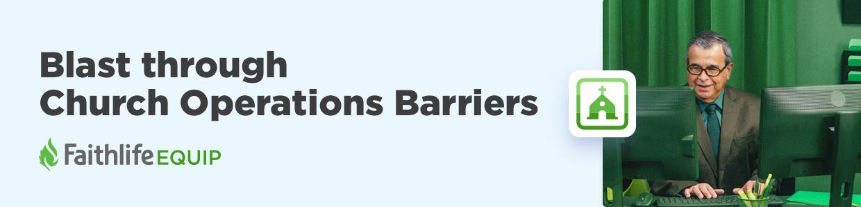 Blast through Church Operations Barriers