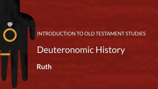 Introduction to Old Testament Studies: Deuteronomic History - Ruth:  Part 24