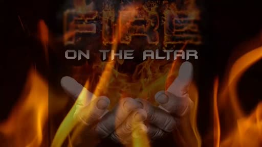 2021.05.19 PM   Fire On The Altar