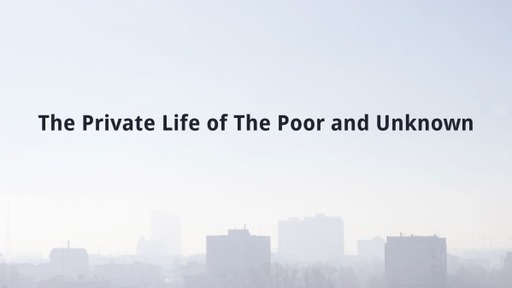 The Private Life of The Poor and Unknown