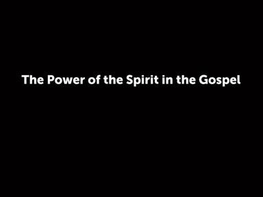 The Power of the Spirit in the Gospel