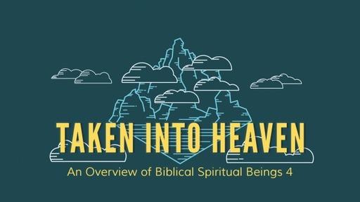 Taken Into Heaven: An Overview of Biblical Spiritual Beings 4_Pastor Georgia Harris