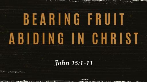 Bearing Fruit, Abiding in Christ
