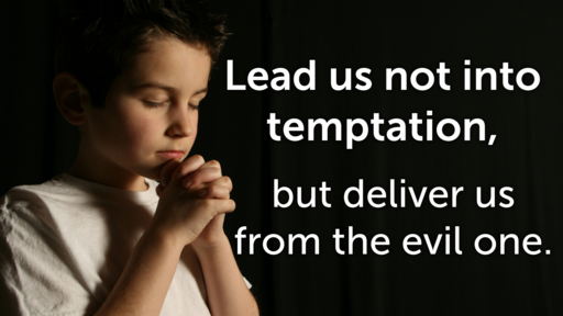 This Is How You Should Pray -- Lead Us Not Into Temptation, But Deliver Us From The Evil One -- 05/23/2021