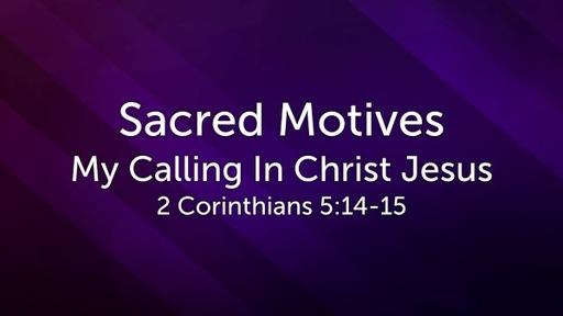 Sacred Motives ~ My Calling in Christ Jesus