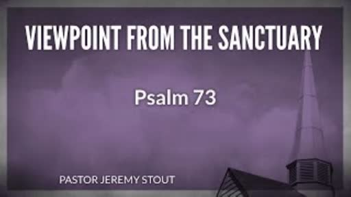 Viewpoint From The Sanctuary - Psalm 73