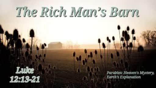 The Rich Man's Barn - Luke  12:13-21