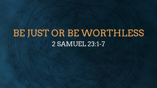 Be Just or Be Worthless