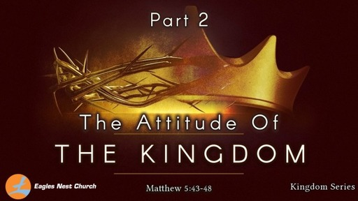 The Attitude of the Kingdom (Part 2 of 2)