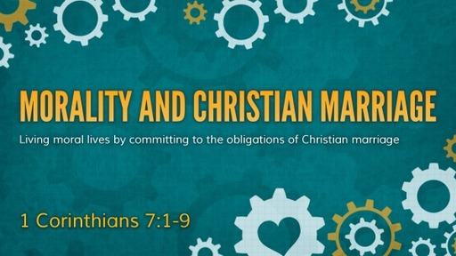 1 Corinthians 7:1-9 Morality and Christian Marriage