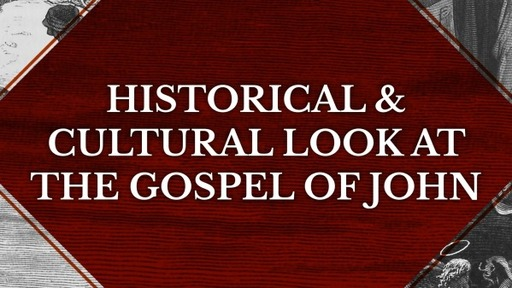 Historical & Cultural Look At The Gospel of John
