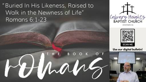 """""""Buried in His Likeness, Raised to Walk in Newness of Life"""" (Romans 6:1-23)"""