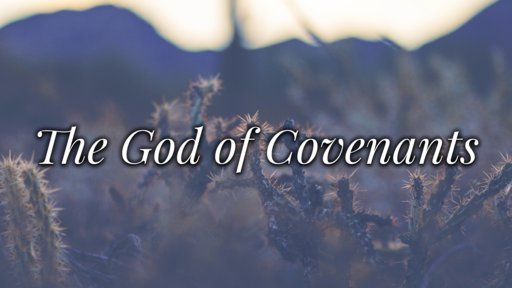 The God of Covenants