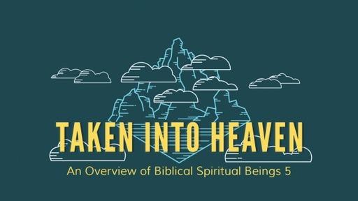 Taken Into Heaven: An Overview of Biblical Spiritual Beings 5_Pastor Georgia Harris