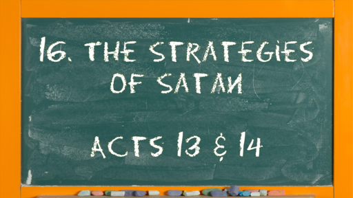 18 l The Action of the Church: The Strategies of Satan l Acts 13 & 14 l 05-02-21