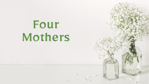19 l Mother's Day: Four Mothers l 05-09-21