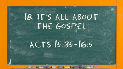 21 l The Action of the Church: It's All About the Gospel l Acts 15:35-16:5 l 05-23-21