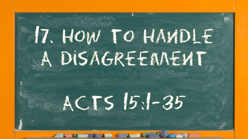 20 l The Action of the Church: How to Handle a Disagreement l Acts 15:1-35 l 05-16-21