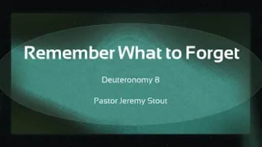 Remember What To Forget - Deuteronomy 8