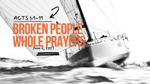 Acts 3:1-11 Broken People, Whole Prayers