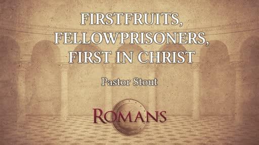 Firstfruits, Fellowprisoners, First In Christ