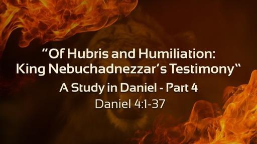 """Of Hubris and Humiliation: King Nebuchadnezzar's Testimony"""