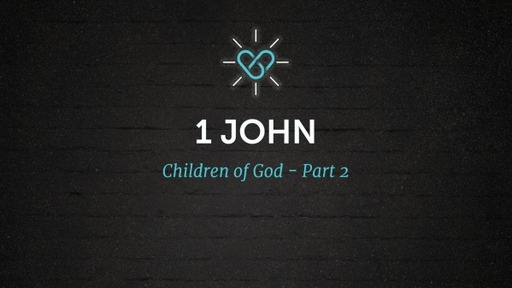 1 John: Children of God: Part 2