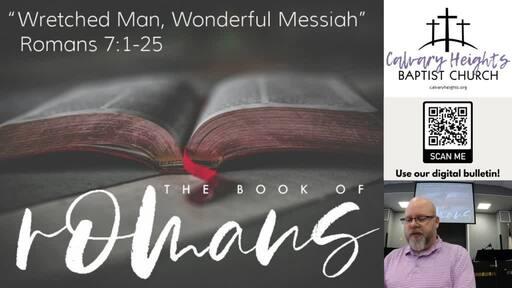 """Wretched Man, Wonderful Messiah"" (Romans 7:1-25)"