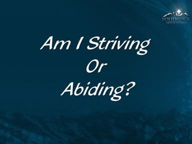 Striving or Abiding