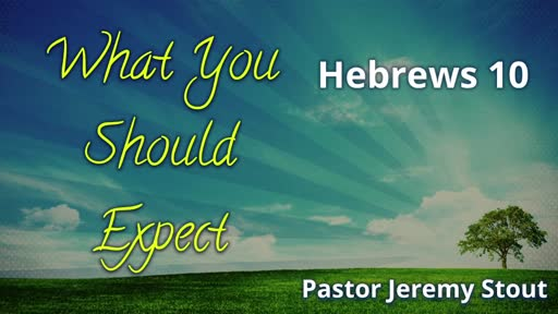 What You Should Expect - Hebrews 10:10-18