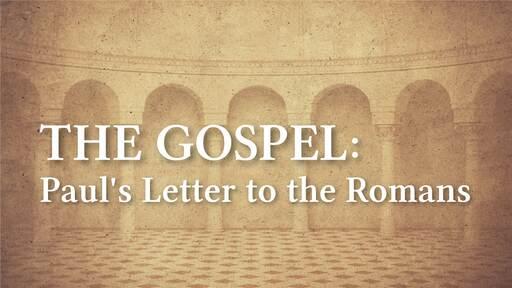 The Gospel: Paul's Letter to the Romans