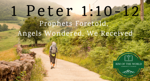 1 Peter 1:10-12   Prophets Foretold, Angels Wondered, We Received