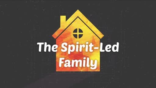 The Spirit-Led Family (Video)