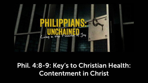 Phil. 4:8-9: Key's to Christian Health:  Contentment in Christ