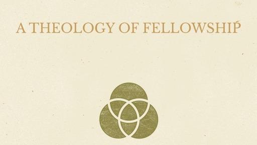 A Theology of Fellowship- Part 2