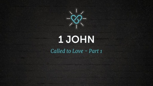 1 John: Called to Love - Part 1