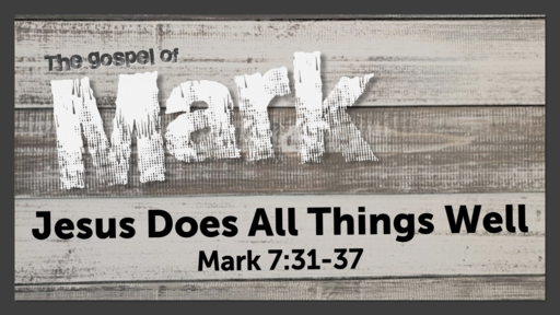 June 13, 2021 - Jesus Does All Things Well