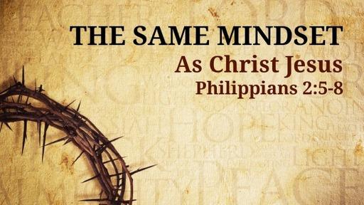 The Same Mindset as Christ Jesus