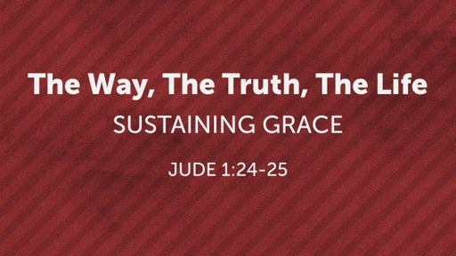 Way, Truth, Life - A Journey of Grace Week 7