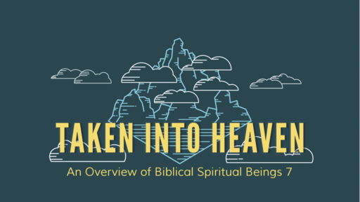 Taken Into Heaven: An Overview of Biblical Spiritual Beings 7_Pastor Georgia Harris