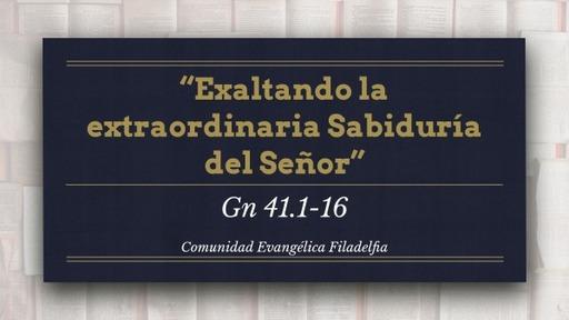 """Gn 41.1-16 - """"Exaltando la extraordinaria sabiduría del Señor"""" - Serie Génesis No. 88"""