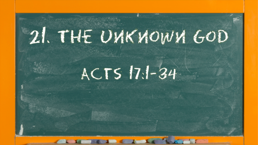 24 l The Action of the Church: The Unknown God l Acts 17:1-34 l 06-13-21