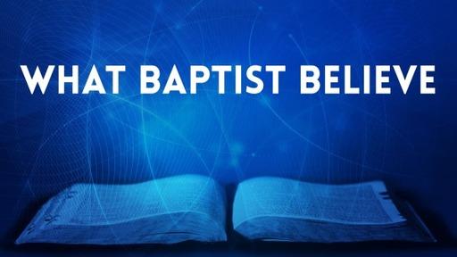 What Baptist Believe