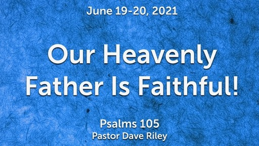 Our Heavenly Father Is Faithful!